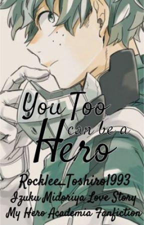 You Too Can Be a Hero ||My Hero Academia - Izuku Midoriya|| by Rocklee_Toshiro1993