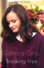 Gilmore Girls: Breaking Free by HelenLouise7