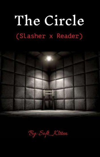 The Circle (Slashers x Reader) - Soft_K1tten - Wattpad