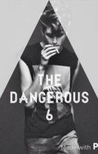 The Dangerous Six by Never_Again123