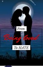 From Being Loved To Hate  by nikkisanadhya