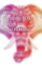 Online Shopping 101- Things you need to know by Eanythingindian89