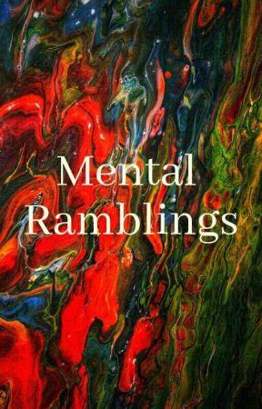 Mental Ramblings by THEMORE_THINGSCHANGE