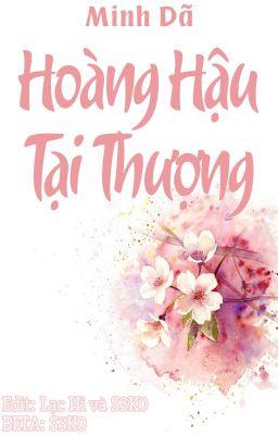 [BHTT - Edited - BETAing] Hoàng Hậu Tại Thượng - Minh Dã