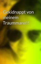 Gekidnappt von meinem Traummann!! by Mariella115