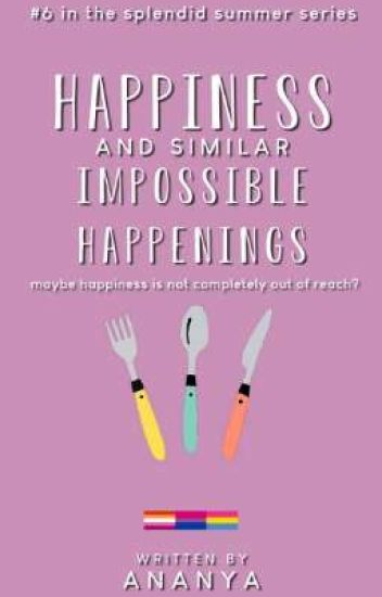 Happiness and Similar Impossible Happenings ✔