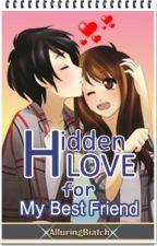 Hidden Love For My Best Friend by AlluringBiatch