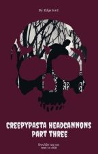 Creepypasta Headcannons part three by TheEdgeLord404