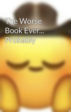The Worse Book Ever... Probably by Nerdsy_