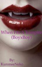 When I'm a Vampire (BoyxBoy) by KuroneeNeko