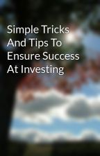 Simple Tricks And Tips To Ensure Success At Investing by coatshrine6