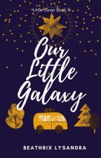 Our Little Galaxy • Little Swan Book 3• by BeatrixLysandra