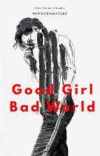 Good Girl Bad World || Peter Parker x Reader by hollandoverload
