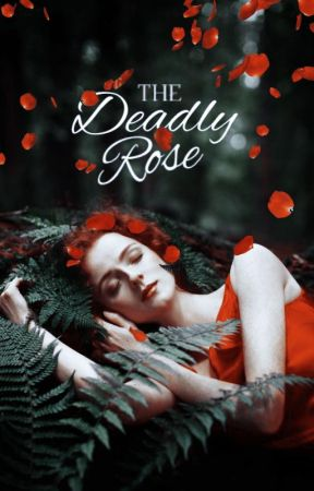 The Deadly Rose *EDITING* by LaurenDodge