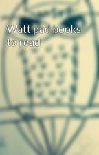 Watt pad books to read by multifandomlover7512