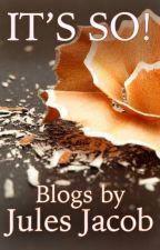 It's So!  Blogs by Jules Jacob by JulesPJacob