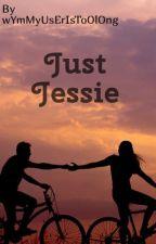 Just Jessie by wYmMyUsErIsToOlOnG