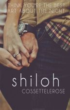 S H I L O H (a short story) by CossetteLeRose