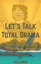 Let's Talk Total Drama by fellaway