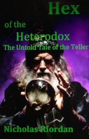 Hex of the Heterodox: The Untold Tale of the Teller by TimesNewRiordan