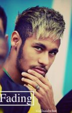 Fading (Neymar Fanfiction) by niallsaidwhat