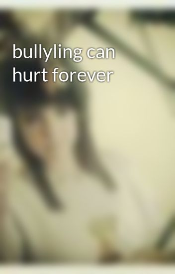 bullyling can hurt forever