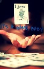 It's a game, baby! by infinitevita