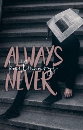 Always Never by kaitlincarys