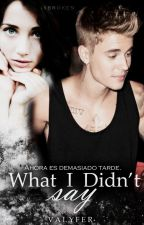 What I Didn't Say | Adaptada ➳ Justin Bieber. by agreatstoryteller