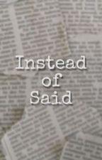Instead of Said by SierraRoot