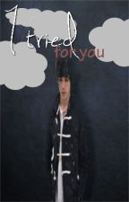 I Tried For You by ktbooks1000