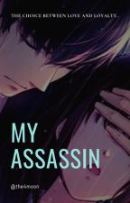 My Assassin I - Love and Loyalty [ Completed ] [Re-editing] by the4moon