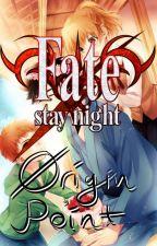 Fate/Stay Night Origin Point by RyouTheBard