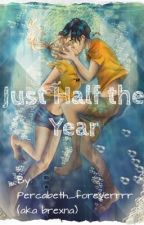 Just Half the Year. (A Percabeth Fanfiction) by brexna