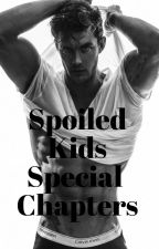 Spoiled Kids Special Chapters by rawrpresident