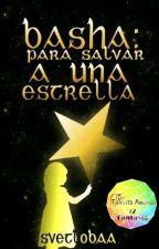 Basha: para salvar a una estrella. by svetlobaa