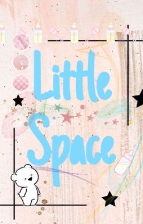♪~Little Space~♪ by EmpressAegyo