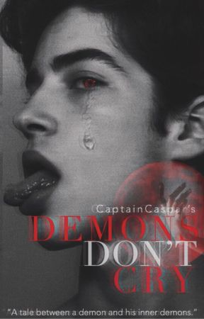 Demons Don't Cry by CaptainCaspar