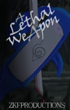 A Lethal Weapon [A Naruto Fanfiction - Book 1 of the Hanako Series] by ZKFProductions