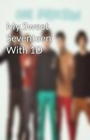 My Sweet Seventeen With 1D by 123Rachel