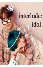 Interlude: Idol -taegi- by jokingacademy_