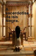 A Sacerdotisa da Ísis Negra by Jadahawass