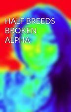 HALF BREEDS BROKEN ALPHA by Hamera