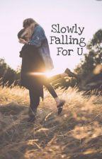 Slowly Falling For U by -imnobodytoyou-