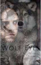 Bucky's daughter: Wolf eyes by ReadingComesWithLove