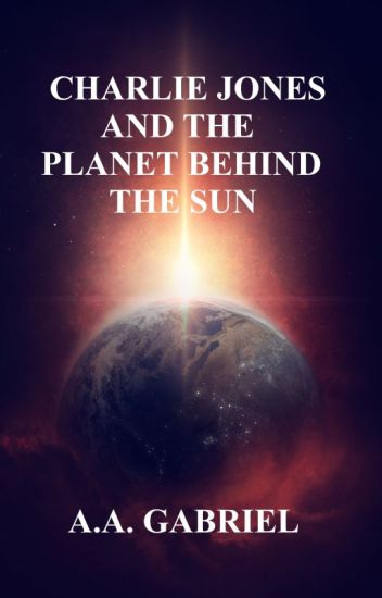 Charlie Jones and the Planet Behind the Sun (Book 1)