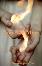 You Are Mine by Snakehipping-Tom