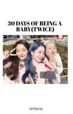 30 days of being a baby(Twice Version) by 128kpop
