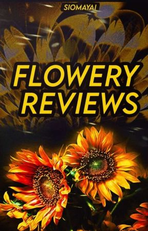 Flowery Reviews by Meisalwayshungry