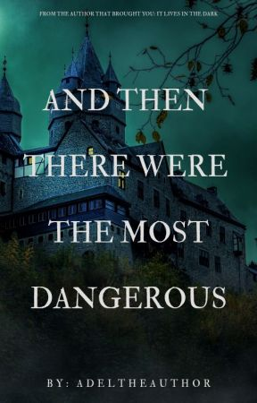 And Then There Were The Most Dangerous by AdeltheAuthor